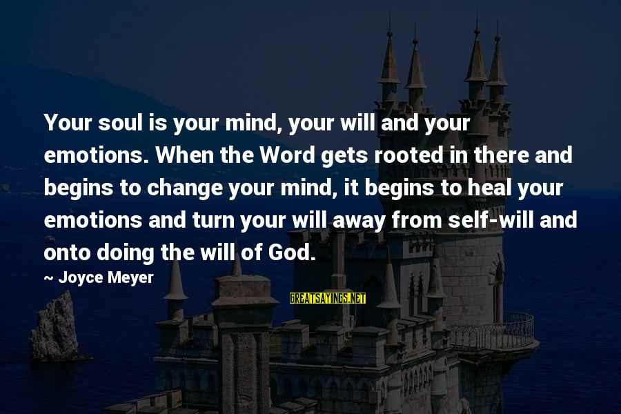 Self Heal Sayings By Joyce Meyer: Your soul is your mind, your will and your emotions. When the Word gets rooted