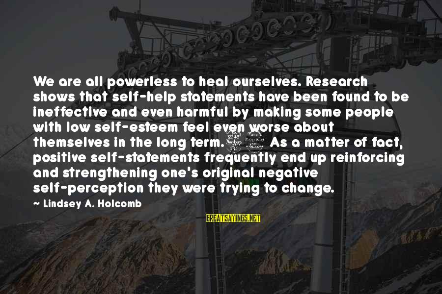 Self Heal Sayings By Lindsey A. Holcomb: We are all powerless to heal ourselves. Research shows that self-help statements have been found