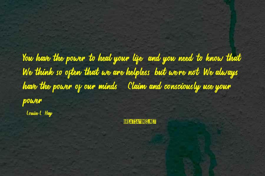 Self Heal Sayings By Louise L. Hay: You have the power to heal your life, and you need to know that. We