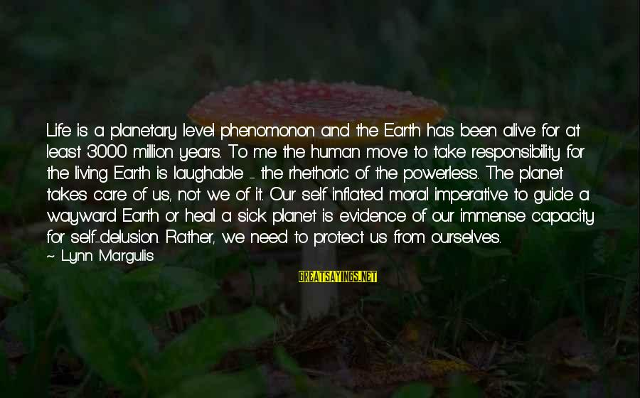 Self Heal Sayings By Lynn Margulis: Life is a planetary level phenomonon and the Earth has been alive for at least