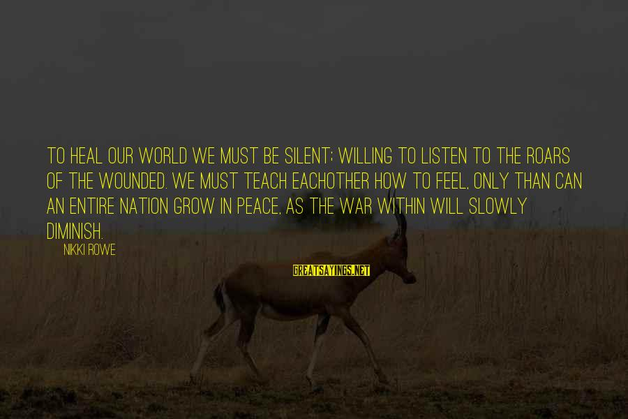 Self Heal Sayings By Nikki Rowe: To heal our world we must be silent; willing to listen to the roars of