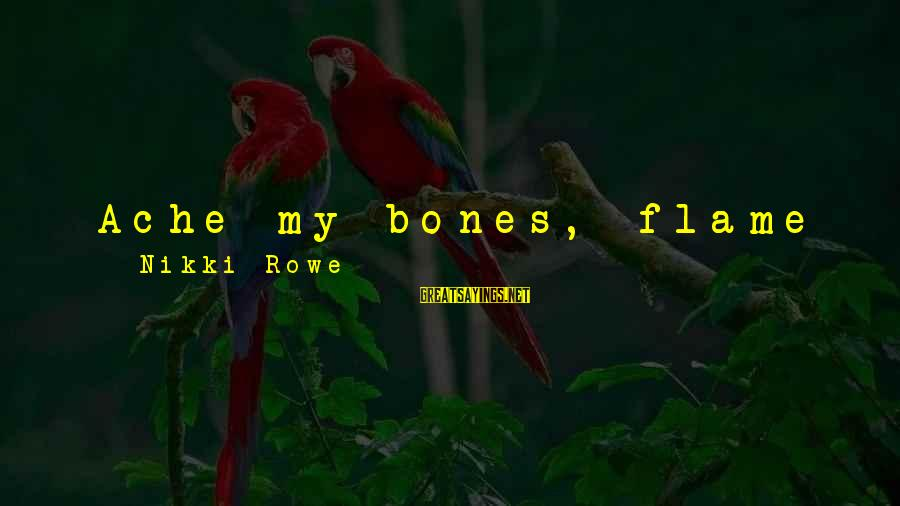 Self Heal Sayings By Nikki Rowe: Ache my bones, flame my muscles, tingle my nerves, but you will never taint my