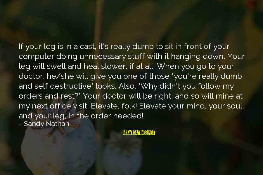 Self Heal Sayings By Sandy Nathan: If your leg is in a cast, it's really dumb to sit in front of