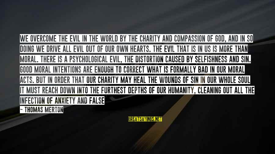 Self Heal Sayings By Thomas Merton: We overcome the evil in the world by the charity and compassion of God, and