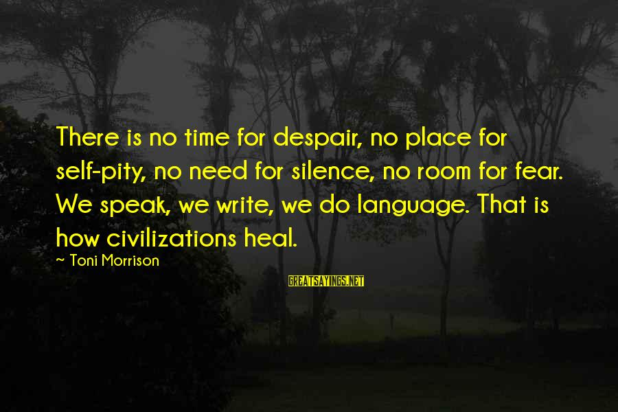 Self Heal Sayings By Toni Morrison: There is no time for despair, no place for self-pity, no need for silence, no