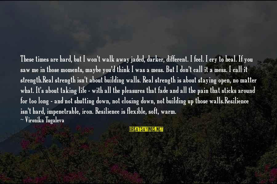 Self Heal Sayings By Vironika Tugaleva: These times are hard, but I won't walk away jaded, darker, different. I feel. I