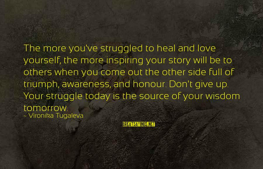 Self Heal Sayings By Vironika Tugaleva: The more you've struggled to heal and love yourself, the more inspiring your story will