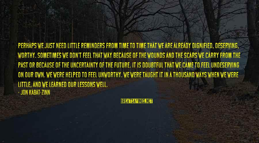 Selfesteem Sayings By Jon Kabat-Zinn: Perhaps we just need little reminders from time to time that we are already dignified,