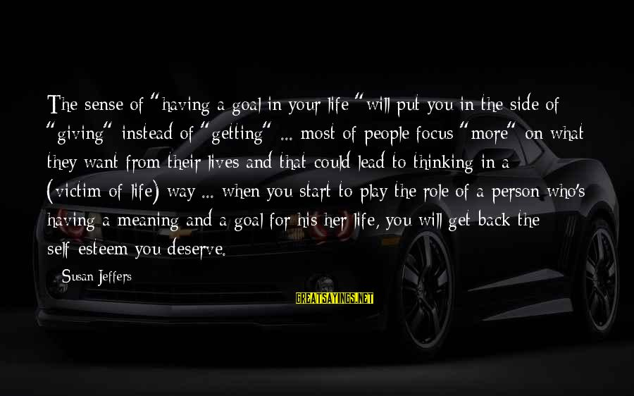 """Selfesteem Sayings By Susan Jeffers: The sense of """"having a goal in your life """"will put you in the side"""