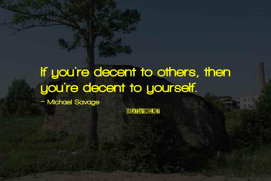 Selfie Sa Cr Sayings By Michael Savage: If you're decent to others, then you're decent to yourself.