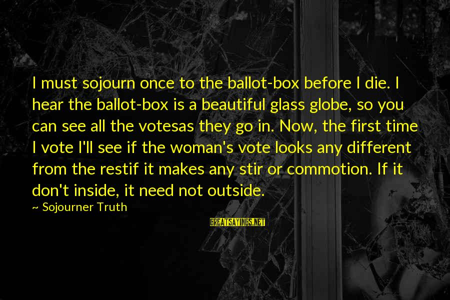 Selfie Sa Cr Sayings By Sojourner Truth: I must sojourn once to the ballot-box before I die. I hear the ballot-box is