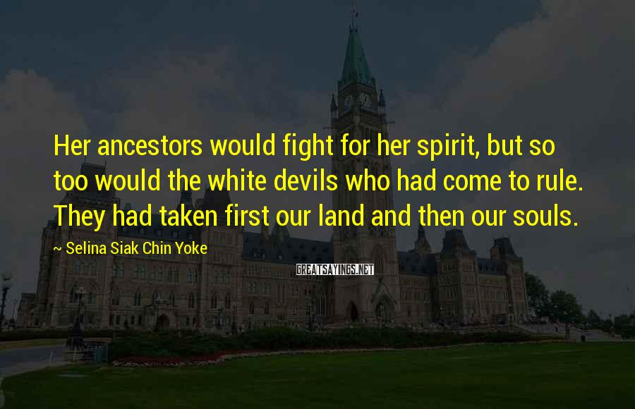 Selina Siak Chin Yoke Sayings: Her ancestors would fight for her spirit, but so too would the white devils who