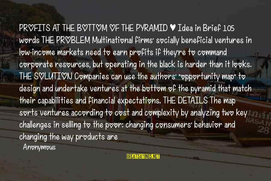 Selling Products Sayings By Anonymous: PROFITS AT THE BOTTOM OF THE PYRAMID | Idea in Brief 105 words THE PROBLEM