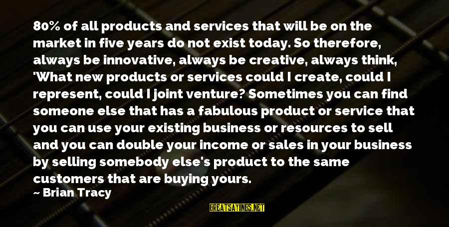 Selling Products Sayings By Brian Tracy: 80% of all products and services that will be on the market in five years