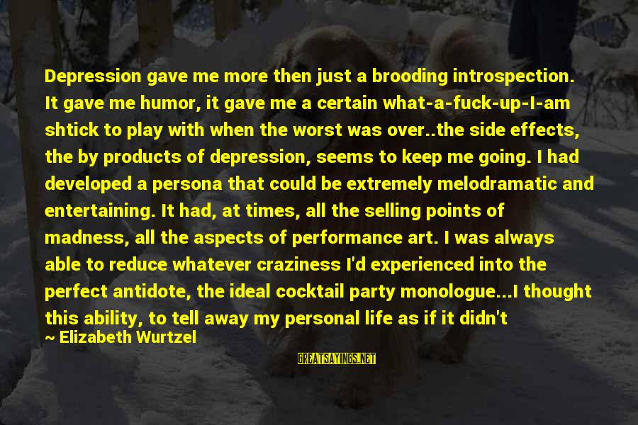 Selling Products Sayings By Elizabeth Wurtzel: Depression gave me more then just a brooding introspection. It gave me humor, it gave