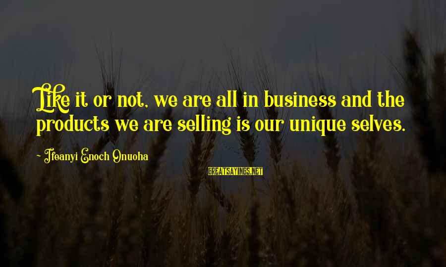 Selling Products Sayings By Ifeanyi Enoch Onuoha: Like it or not, we are all in business and the products we are selling