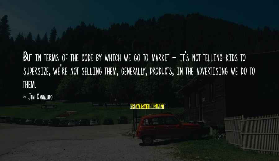Selling Products Sayings By Jim Cantalupo: But in terms of the code by which we go to market - it's not