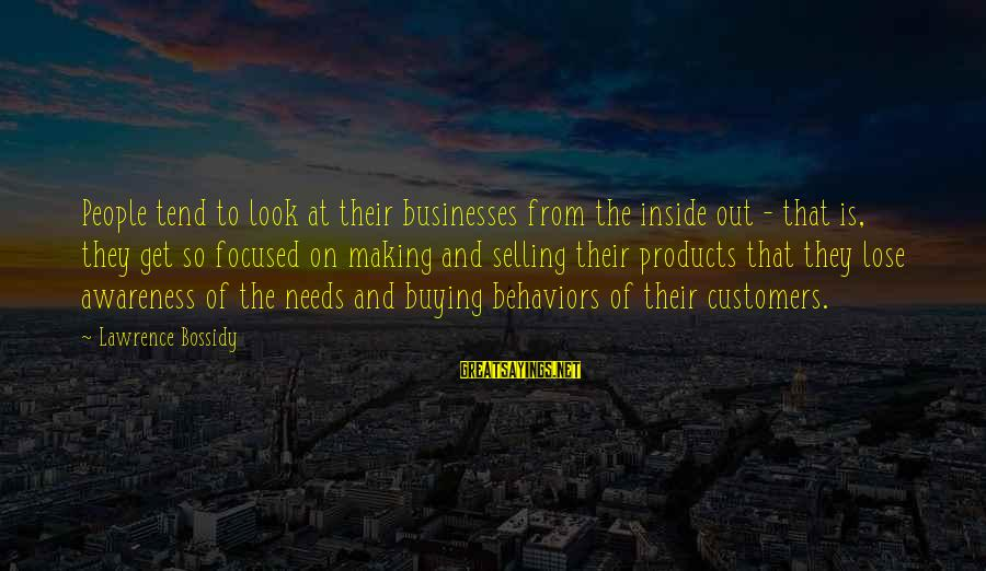 Selling Products Sayings By Lawrence Bossidy: People tend to look at their businesses from the inside out - that is, they