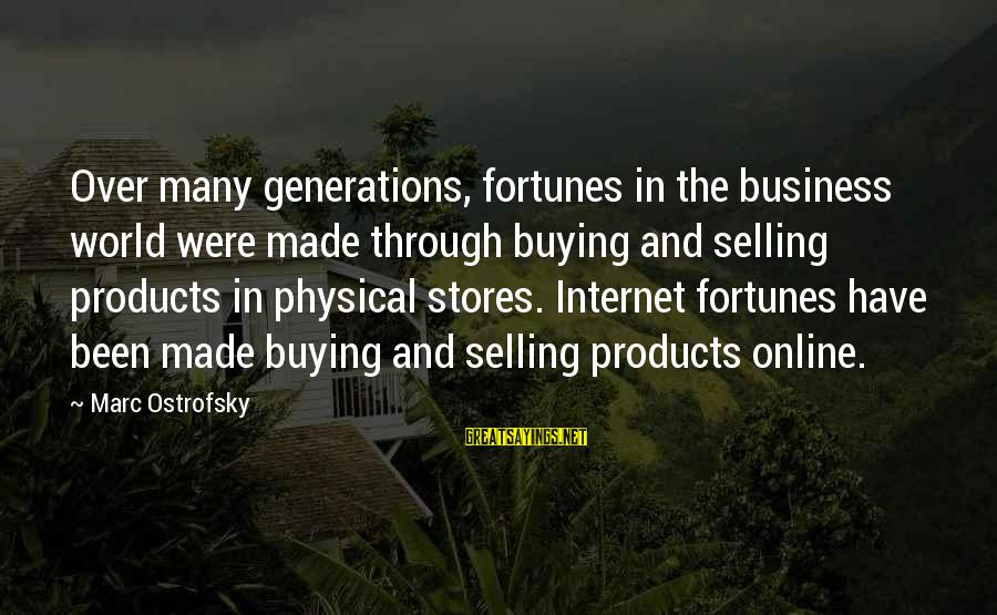 Selling Products Sayings By Marc Ostrofsky: Over many generations, fortunes in the business world were made through buying and selling products