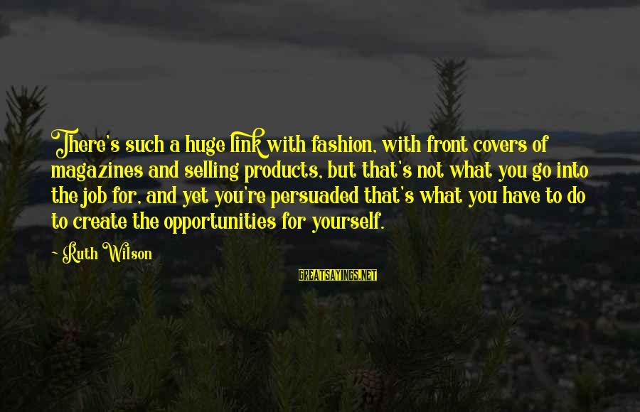 Selling Products Sayings By Ruth Wilson: There's such a huge link with fashion, with front covers of magazines and selling products,