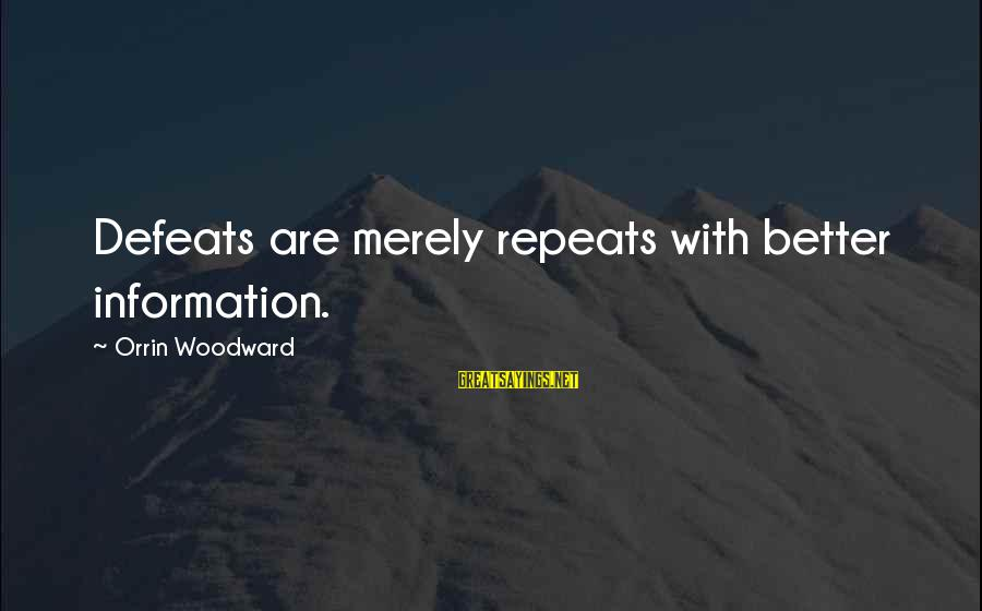 Semeru Sayings By Orrin Woodward: Defeats are merely repeats with better information.