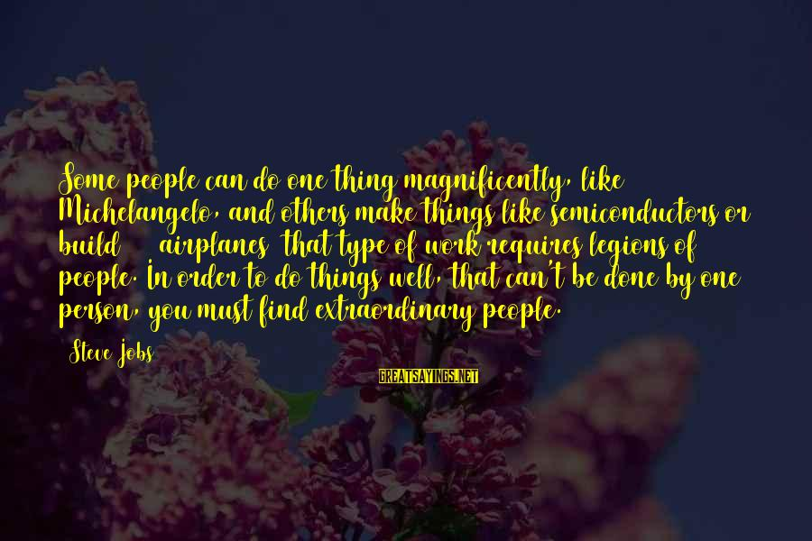 Semiconductors Sayings By Steve Jobs: Some people can do one thing magnificently, like Michelangelo, and others make things like semiconductors
