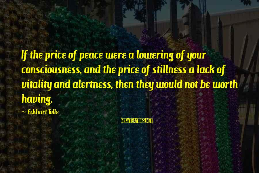 Sending Postcard Sayings By Eckhart Tolle: If the price of peace were a lowering of your consciousness, and the price of