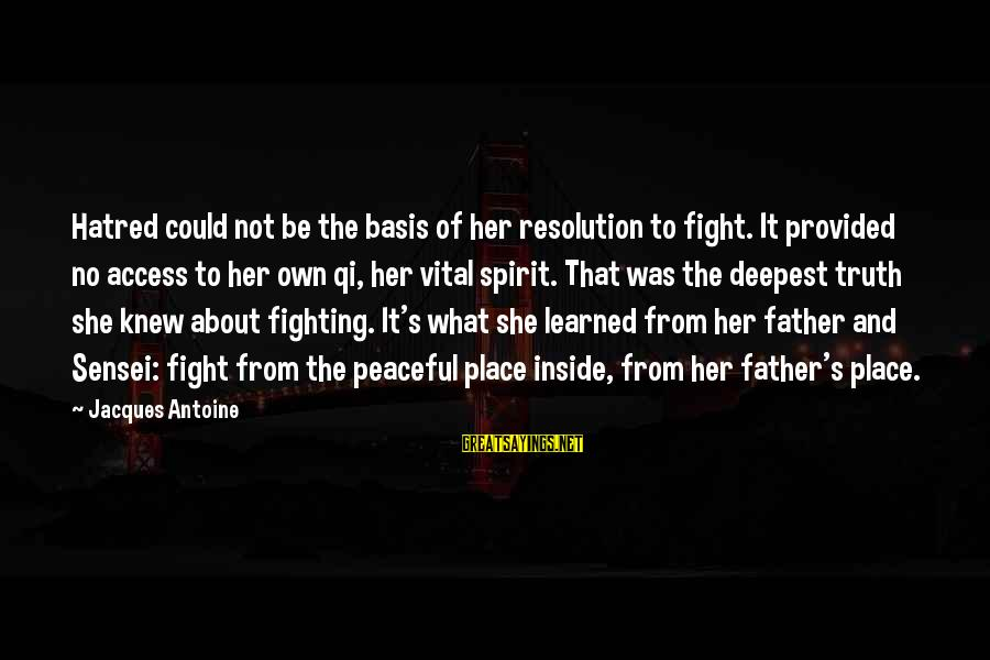 Sensei's Sayings By Jacques Antoine: Hatred could not be the basis of her resolution to fight. It provided no access