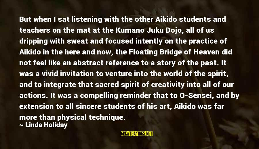 Sensei's Sayings By Linda Holiday: But when I sat listening with the other Aikido students and teachers on the mat