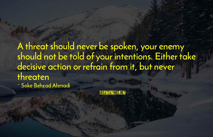 Sensei's Sayings By Soke Behzad Ahmadi: A threat should never be spoken, your enemy should not be told of your intentions.