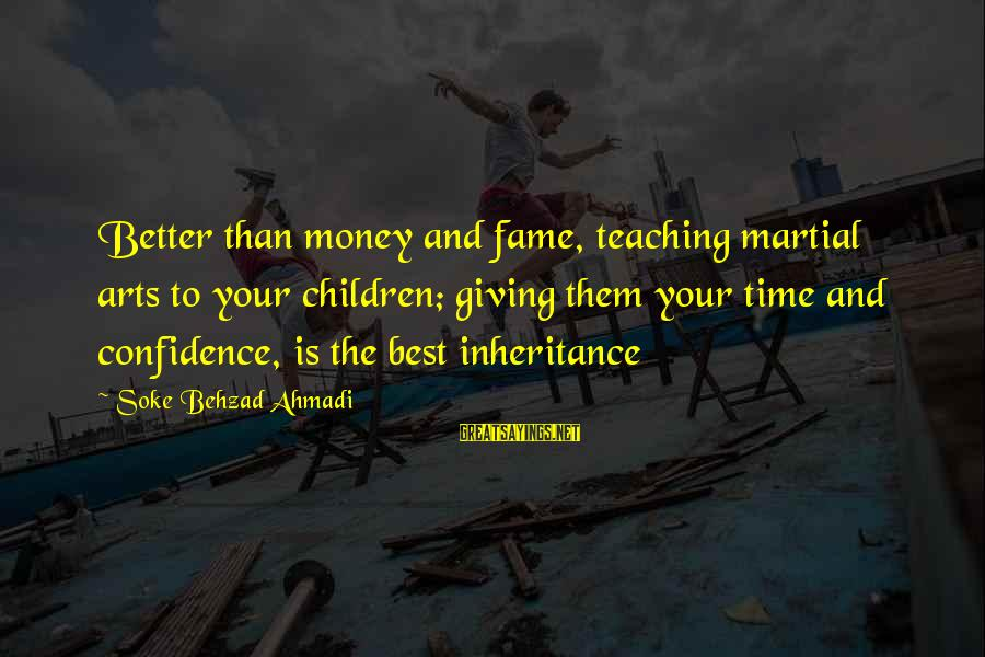Sensei's Sayings By Soke Behzad Ahmadi: Better than money and fame, teaching martial arts to your children; giving them your time