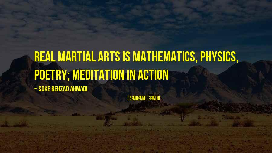 Sensei's Sayings By Soke Behzad Ahmadi: Real Martial Arts is Mathematics, Physics, Poetry; Meditation in Action