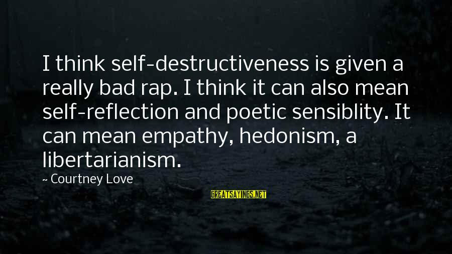 Sensiblity Sayings By Courtney Love: I think self-destructiveness is given a really bad rap. I think it can also mean