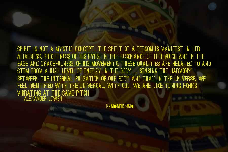 Sensing Sayings By Alexander Lowen: Spirit is not a mystic concept. The spirit of a person is manifest in her