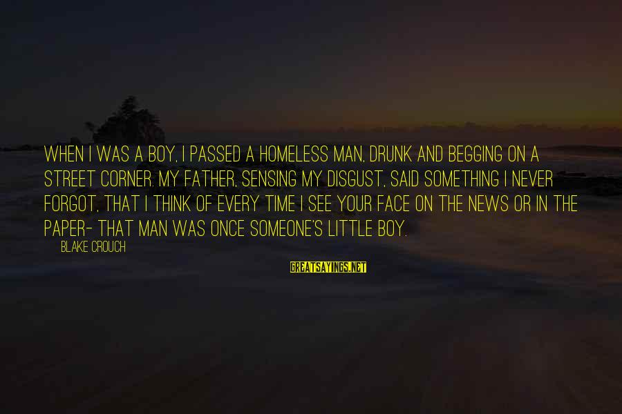 Sensing Sayings By Blake Crouch: When I was a boy, I passed a homeless man, drunk and begging on a