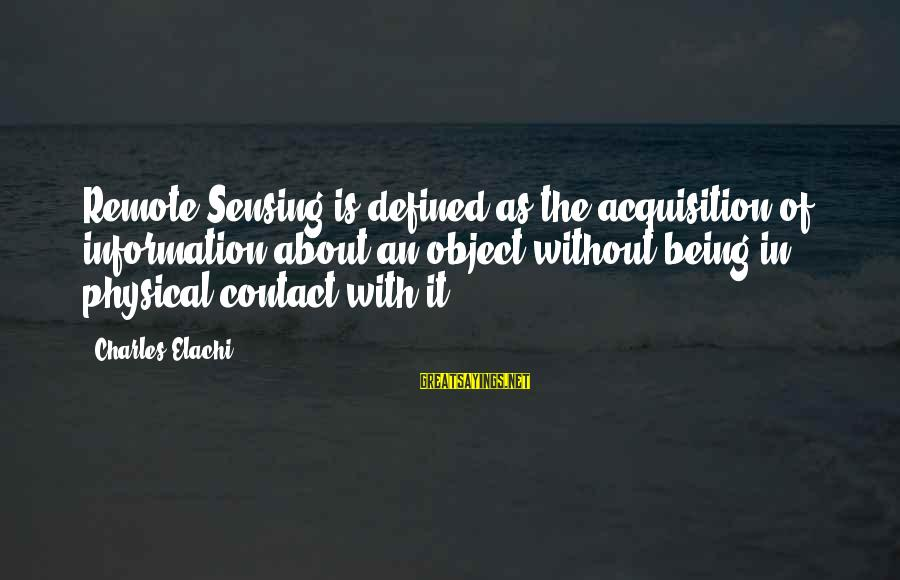 Sensing Sayings By Charles Elachi: Remote Sensing is defined as the acquisition of information about an object without being in