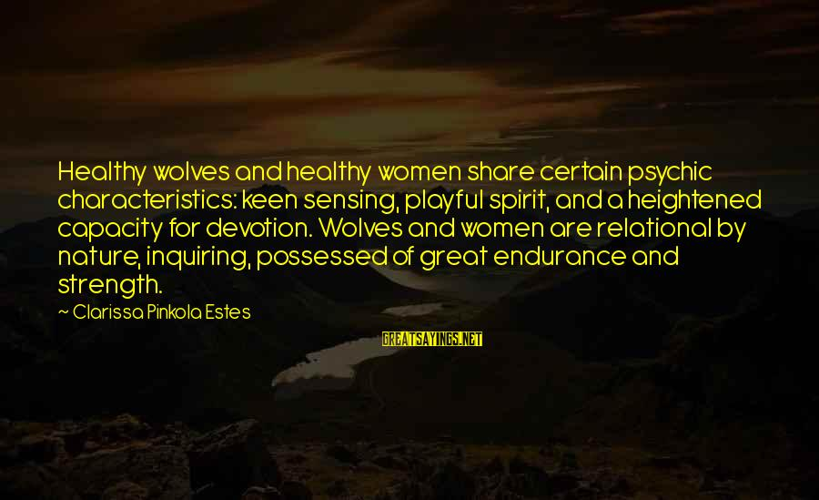 Sensing Sayings By Clarissa Pinkola Estes: Healthy wolves and healthy women share certain psychic characteristics: keen sensing, playful spirit, and a