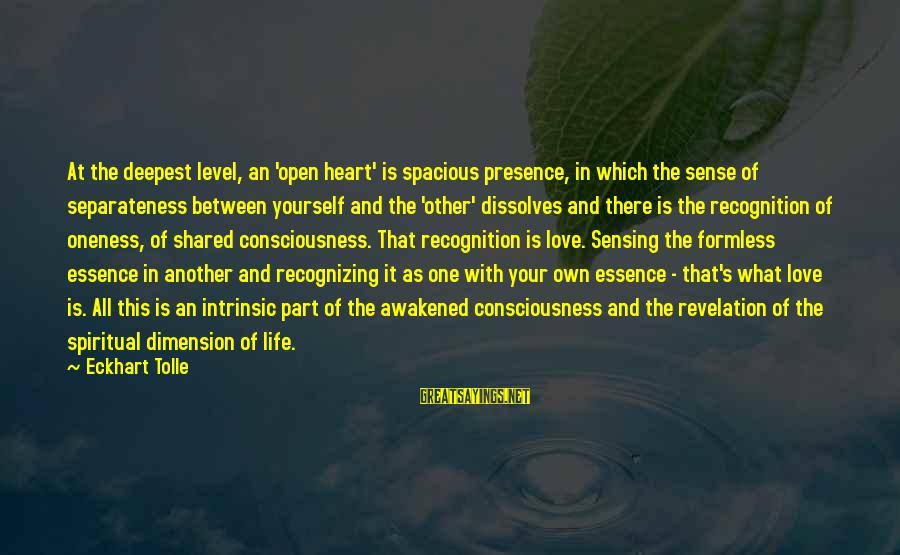 Sensing Sayings By Eckhart Tolle: At the deepest level, an 'open heart' is spacious presence, in which the sense of