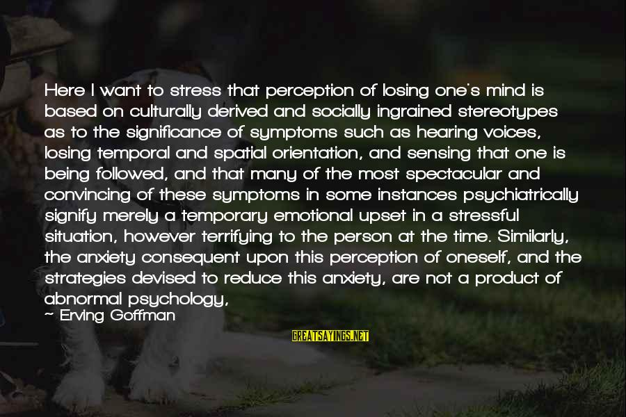 Sensing Sayings By Erving Goffman: Here I want to stress that perception of losing one's mind is based on culturally