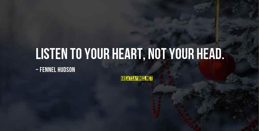 Sensing Sayings By Fennel Hudson: Listen to your heart, not your head.