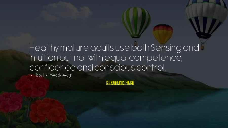 Sensing Sayings By Flavil R. Yeakley Jr.: Healthy mature adults use both Sensing and Intuition but not with equal competence, confidence and