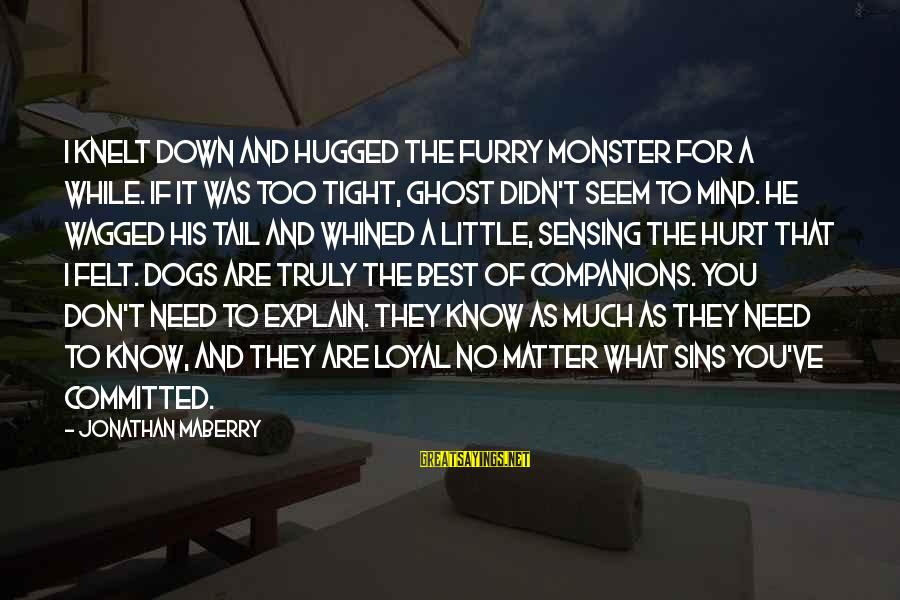 Sensing Sayings By Jonathan Maberry: I knelt down and hugged the furry monster for a while. If it was too