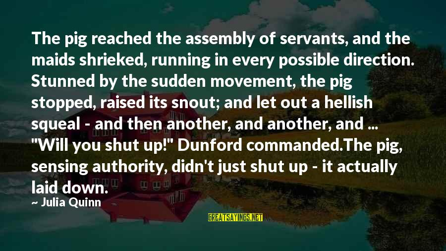 Sensing Sayings By Julia Quinn: The pig reached the assembly of servants, and the maids shrieked, running in every possible