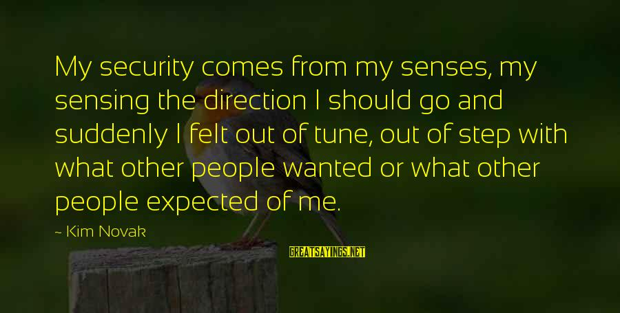 Sensing Sayings By Kim Novak: My security comes from my senses, my sensing the direction I should go and suddenly