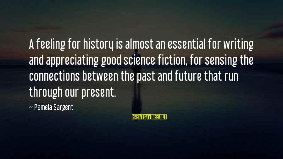 Sensing Sayings By Pamela Sargent: A feeling for history is almost an essential for writing and appreciating good science fiction,
