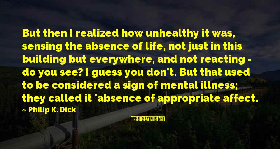 Sensing Sayings By Philip K. Dick: But then I realized how unhealthy it was, sensing the absence of life, not just
