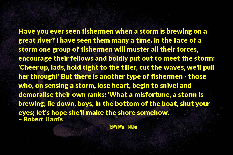 Sensing Sayings By Robert Harris: Have you ever seen fishermen when a storm is brewing on a great river? I