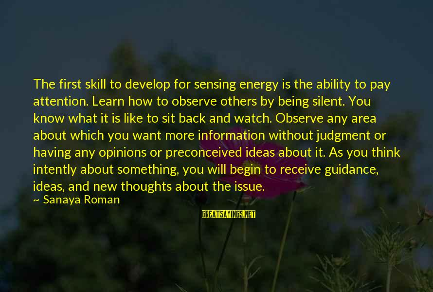 Sensing Sayings By Sanaya Roman: The first skill to develop for sensing energy is the ability to pay attention. Learn