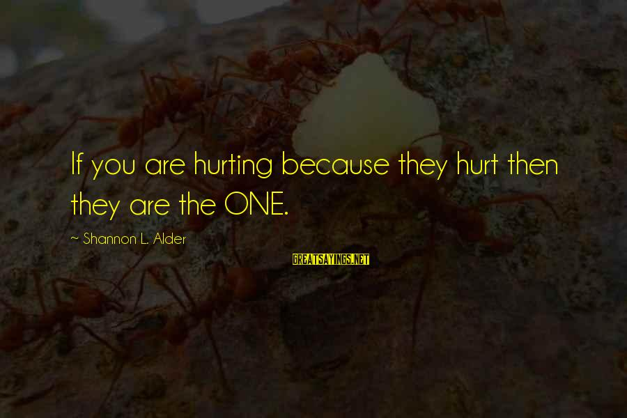 Sensing Sayings By Shannon L. Alder: If you are hurting because they hurt then they are the ONE.
