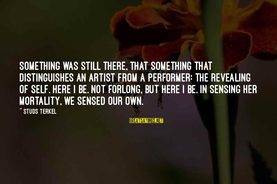 Sensing Sayings By Studs Terkel: Something was still there, that something that distinguishes an artist from a performer: the revealing